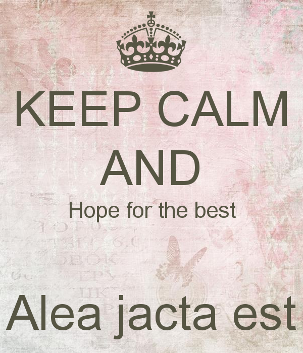 keep-calm-and-hope-for-the-best-alea-jacta-est.png